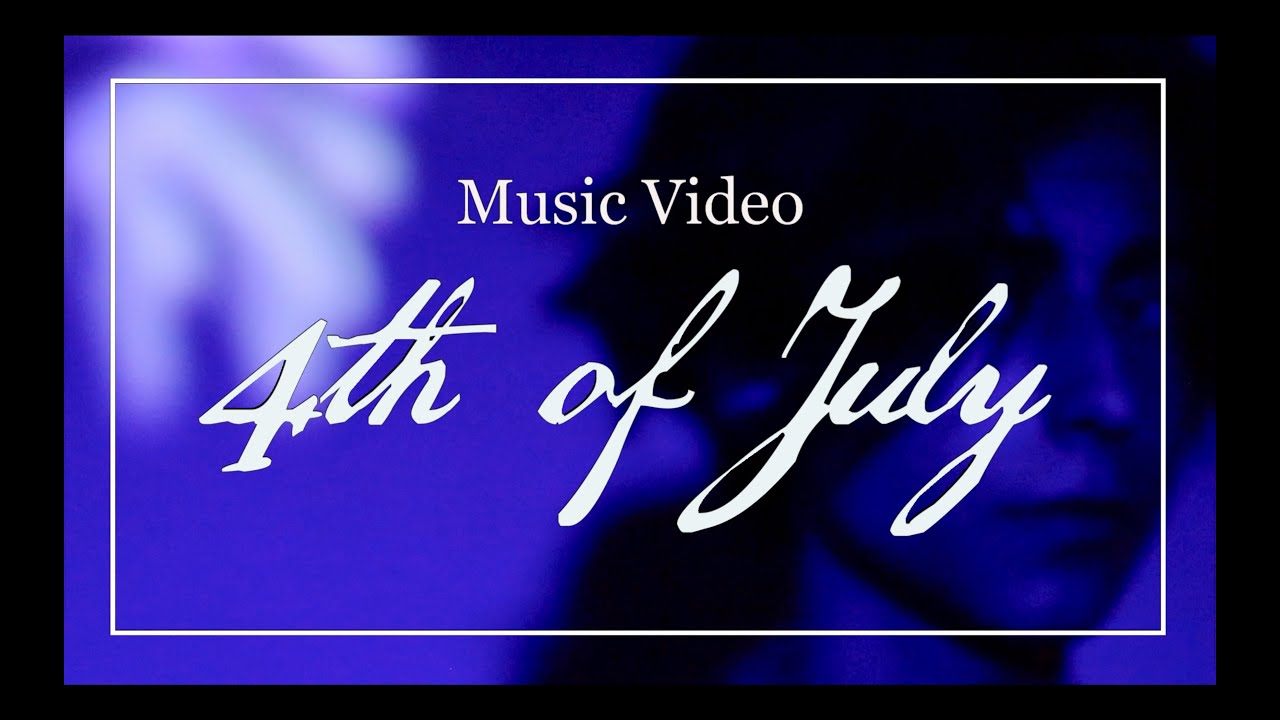 Download 4th of July - MUSIC VIDEO