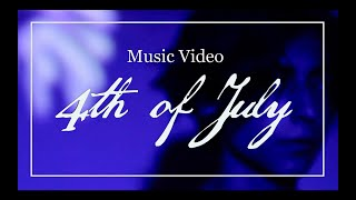 4th of July - MUSIC VIDEO