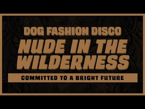 """Dog Fashion Disco — """"Nude in the Wilderness"""" (OFFICIAL AUDIO) Mp3"""