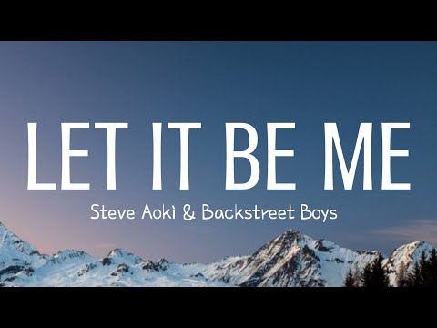 Steve Aoki & Backstreet Boys - Let It Be Me (Lyrics)