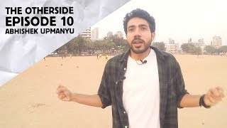 Abhishek Upmanyu | The Otherside | Episode 10
