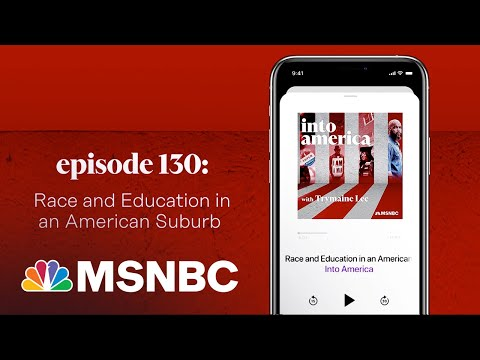 Race and Education in an American Suburb | Into America Podcast – Ep. 130 | MSNBC