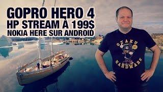 #freshnews 728 GoPro Hero 4. HP Stream à 199$. Nokia Here Maps sur Android.