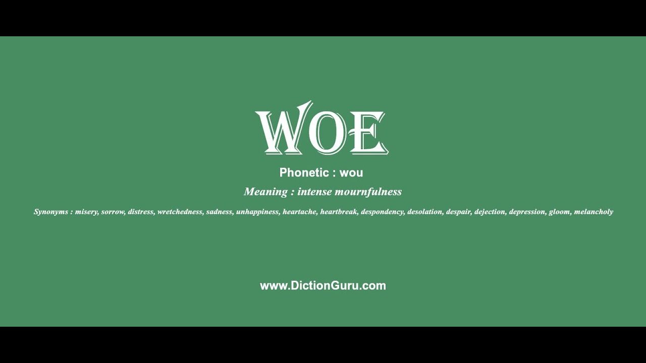 woe: How to pronounce woe with Phonetic and Examples