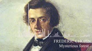FREDERIC CHOPIN-MYSTERIOUS FOREST