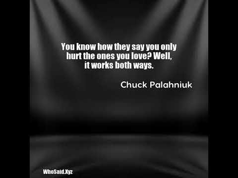 Chuck Palahniuk You Know How They Say You Only Hurt The Ones You L