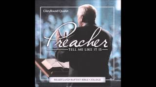 Preacher Tell Me Like It Is- Glory Bound