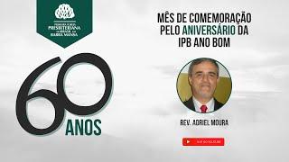Aniversário de 60 anos da IPBBM - Rev. Adriel Moura - 18/07/2021