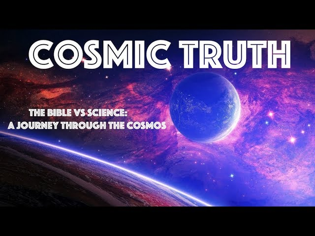Cosmic Truth The Bible VS Science: A Journey Through The Cosmos Documentary