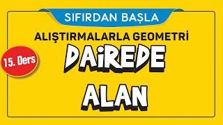 DAİREDE ALAN (15/16)  ALIŞTIRMALARLA GEOMETRİ  ŞENOL HOCA