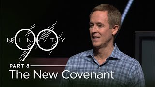 Ninety, Part 8: The New Covenant // Andy Stanley