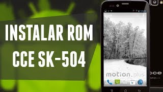 Como Instalar Custom ROM no CCE Motion Plus SK504