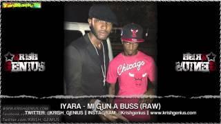 Iyara - Mi Gun A Buss (Raw) Body Bag Riddim - April 2013