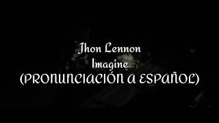 Imagine - Jhon Lennon (PRONUNCIACI├ЊN A ESPA├ЉOL)