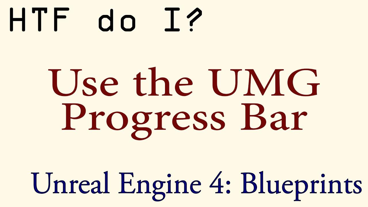 HTF do I? Use the Progress Bar Widget in UMG