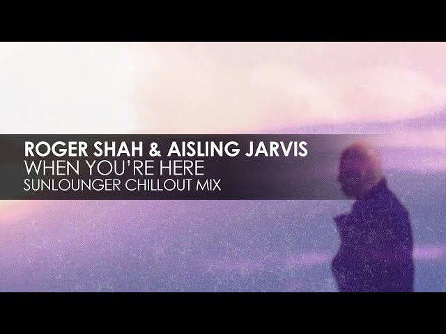 Roger Shah & Aisling Jarvis - When You're Here (Sunlounger Chillout Mix)