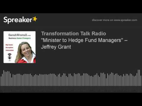 """Minister to Hedge Fund Managers"" – Jeffrey Grant"