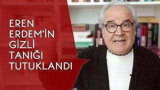 EREN ERDEM'İN GİZLİ TANIĞI TUTUKLANDI    VİDEO. 1094