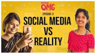 Girls in Social media vs. Reality | OMG E03 | Ft. Dipshi and Cheeky DNA | Put Chutney