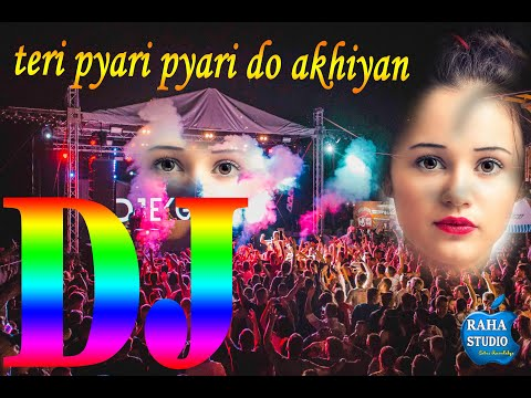 Teri Pyari Pyari do Ankhiyan DJ remix hard bass boosted song