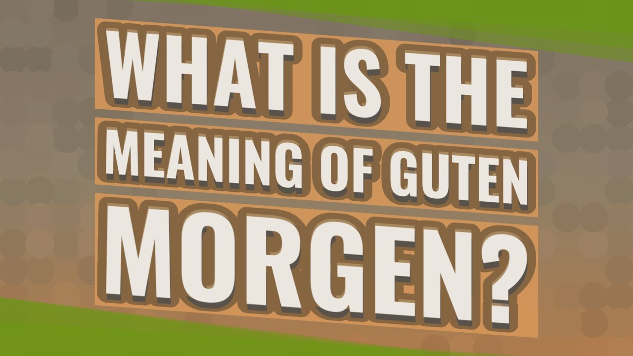 What Is The Meaning Of Guten Morgen