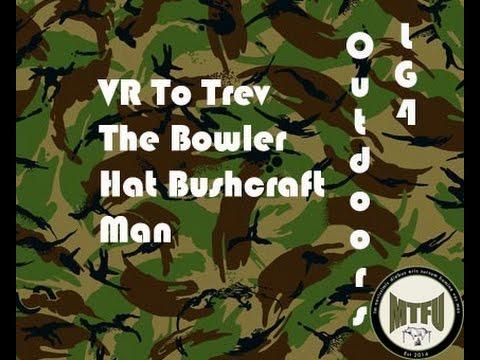 V/R to The Bowler Hat Bushcraft Man