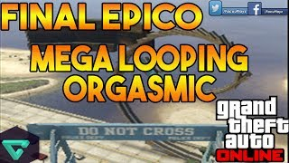 ORGASMIC MEGA LOOPING | GTA V ONLINE | FINAL EPICO