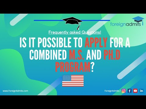 Is It Possible To Apply For a Combined M.S. and PH.D Program? || FAQ || ForeignAdmits