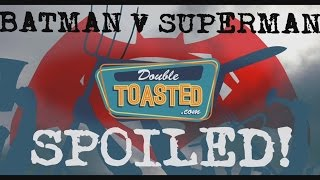 BATMAN V SUPERMAN SPOILER TALK - Double Toasted Highlight