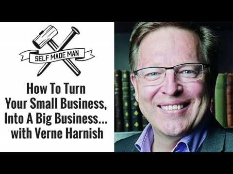 How To Turn Your Small Business, Into A Big Business… with Verne Harnish