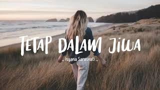 Isyana Sarasvati - Tetap Dalam Jiwa ( Lyrics ).