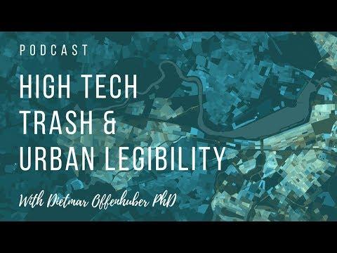High Tech Trash & Urban Legibility with Dietmar Offenhuber PhD