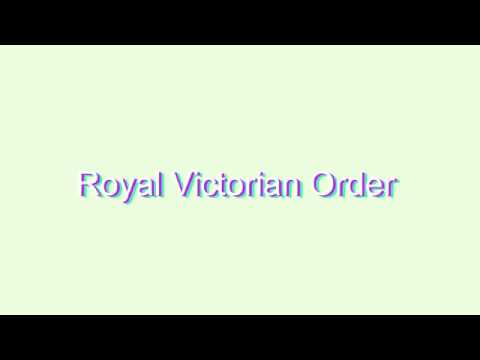 How to Pronounce Royal Victorian Order