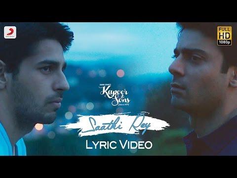 Saathi Rey Lyric Video – Kapoor & Sons | Sidharth | Alia | Fawad | Rishi Kapoor | Arko
