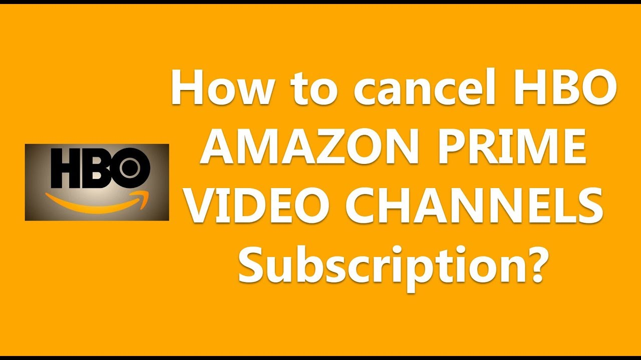 How to cancel HBO AMAZON PRIME VIDEO CHANNELS Subscription?