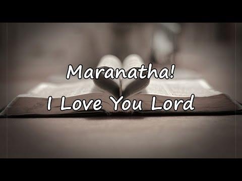 Maranatha! - I Love You Lord [with lyrics]