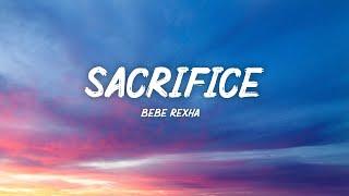 Bebe Rexha - Sacrifice (Lyrics)