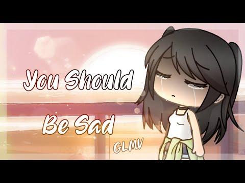 You Should Be Sad [GLMV] // part 1
