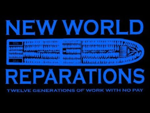 New World Reparations - Twelve Generations of Work With No Pay