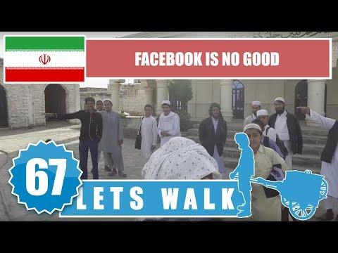 Let's Walk 67: Iran - Facebook Is No Good