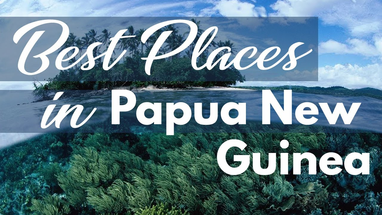 The Best Travel Destinations In Papua New Guinea Youtube