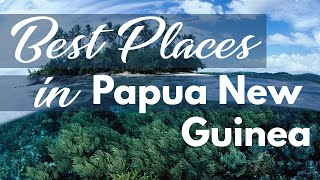 10 Best Travel Destinations in Papua New Guinea