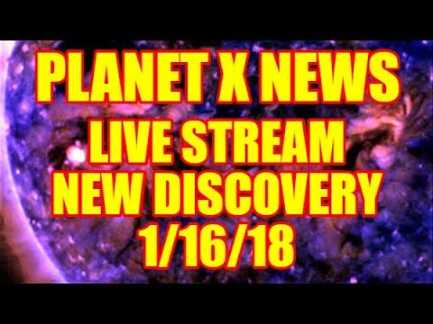 PLANET X NEWS - Live Stream New Discovery and Updates 1/16/18