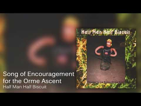 Half Man Half Biscuit - Song Of Encouragement For The Orme Ascent