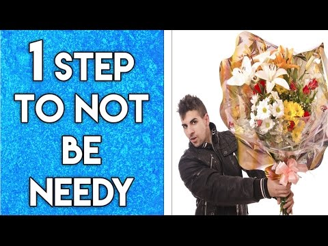 how to stop being needy when dating