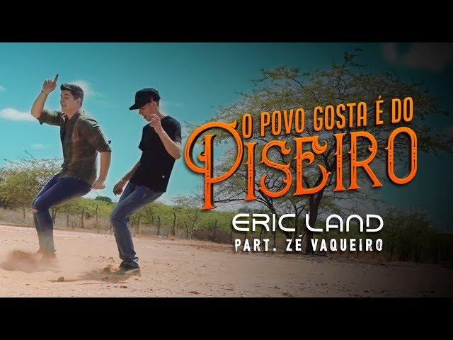 Eric Land e Zé Vaqueiro - O Povo Gosta é Do Piseiro (Clipe Oficial)