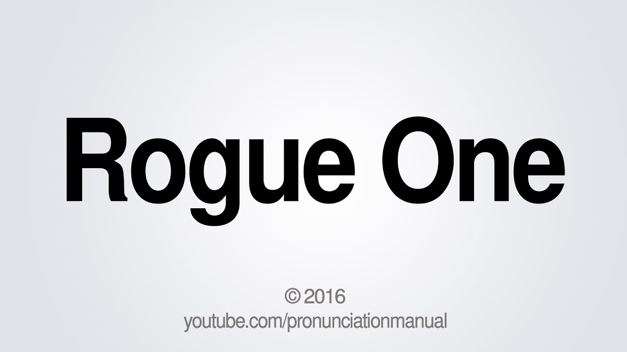 How to Pronounce Rogue One