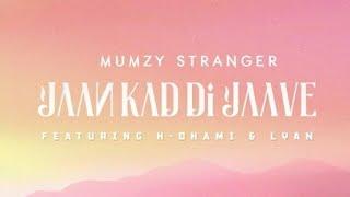 Jaan Kad Di Jaave - Mumzy Stranger Ft H-Dhami