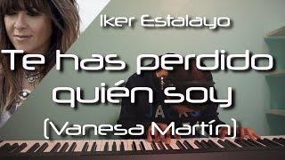 Vanesa Martín - Te has perdido quién soy (Piano Cover) | Iker Estalayo (Acordes en subtítulos)