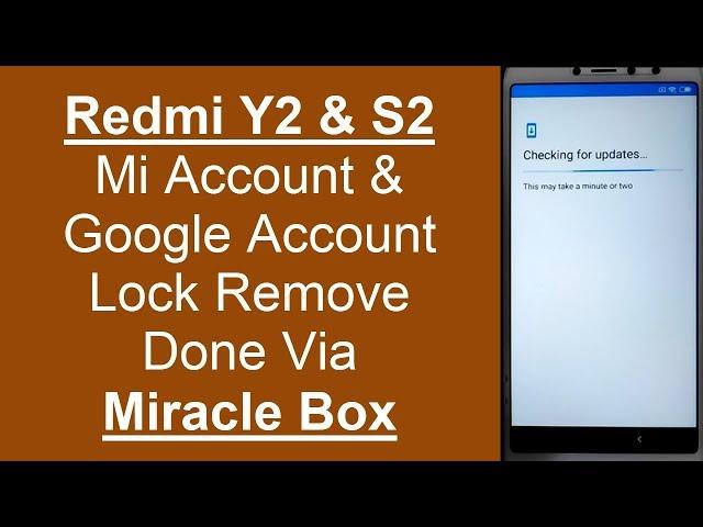Redmi Y2 & S2 Mi-Account & FRP (Google Account) Lock Remove